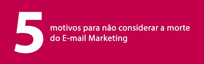 Motivos para não considerar a morte do e-mail marketing