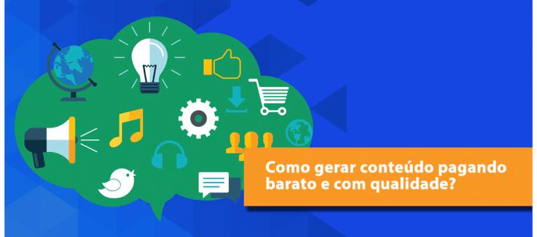 Como gerar conteúdo pagando barato e com qualidade?